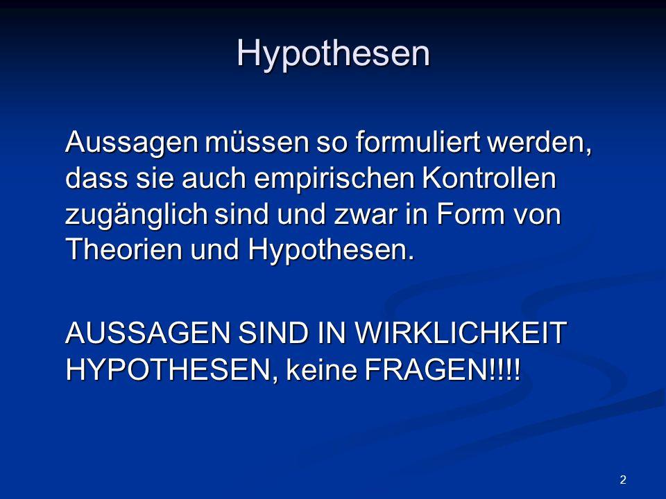 3 Aufgaben von Hypothesen Eine Hypothese sagt auch aus, dass beim Auftreten von x y ebenfalls auftritt, daher ist eine Hypothese auch eine VORAUSSAGE, weil aus x y vorhergesagt wird.