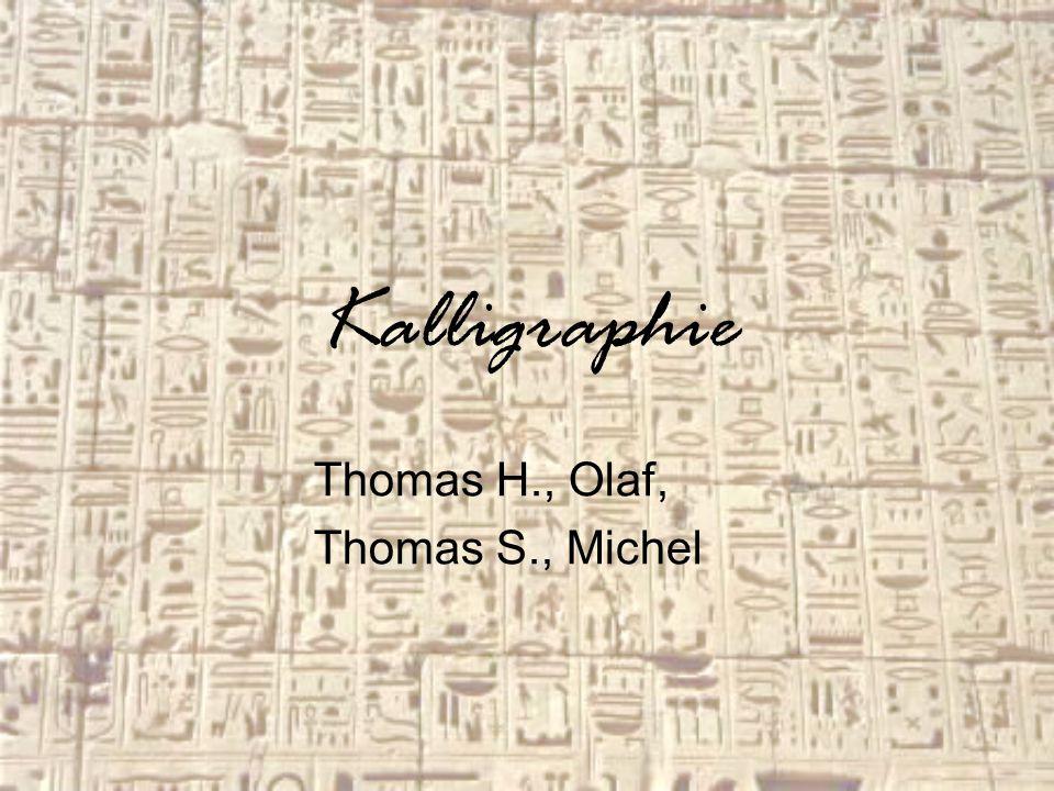 Kalligraphie Thomas H., Olaf, Thomas S., Michel
