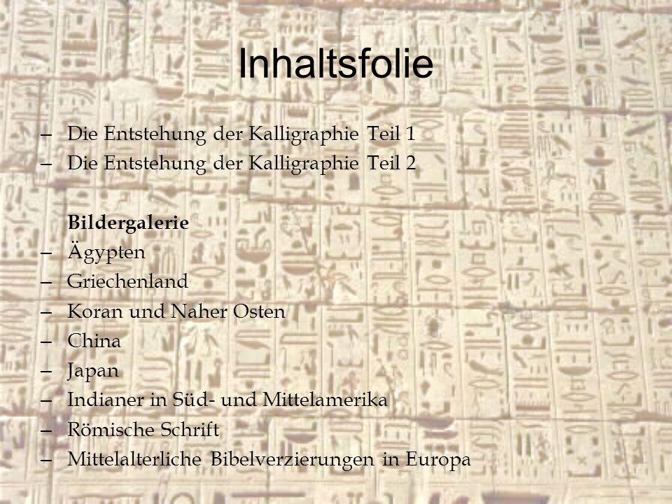Inhaltsfolie –Die Entstehung der Kalligraphie Teil 1 –Die Entstehung der Kalligraphie Teil 2 Bildergalerie –Ägypten –Griechenland –Koran und Naher Ost