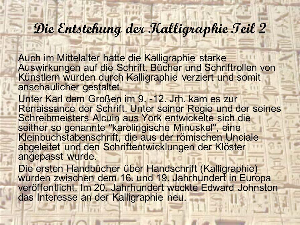 Die Entstehung der Kalligraphie Teil 2 Auch im Mittelalter hatte die Kalligraphie starke Auswirkungen auf die Schrift. Bücher und Schriftrollen von Kü