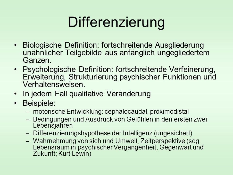 Differenzierung Biologische Definition: fortschreitende Ausgliederung unähnlicher Teilgebilde aus anfänglich ungegliedertem Ganzen. Psychologische Def