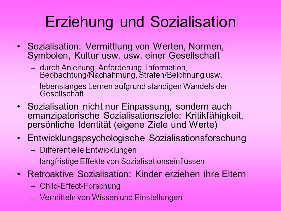 Erziehung und Sozialisation Sozialisation: Vermittlung von Werten, Normen, Symbolen, Kultur usw. usw. einer Gesellschaft –durch Anleitung, Anforderung