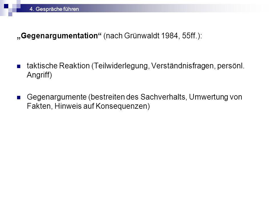 """""""Gegenargumentation"""" (nach Grünwaldt 1984, 55ff.): 4. Gespräche führen taktische Reaktion (Teilwiderlegung, Verständnisfragen, persönl. Angriff) Gegen"""