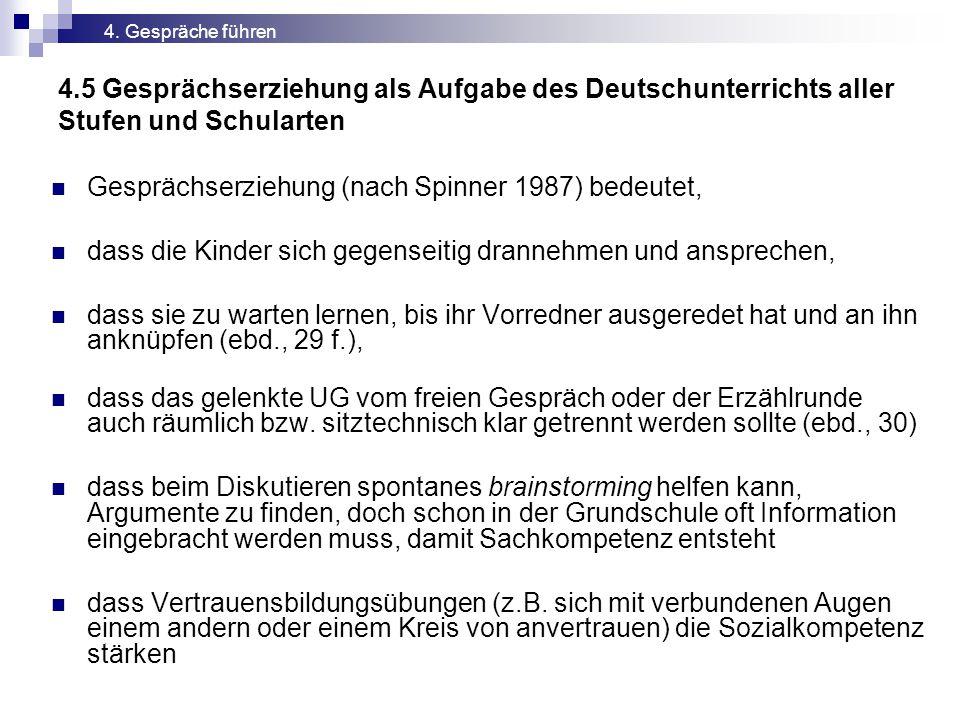 4.5 Gesprächserziehung als Aufgabe des Deutschunterrichts aller Stufen und Schularten Gesprächserziehung (nach Spinner 1987) bedeutet, dass die Kinder