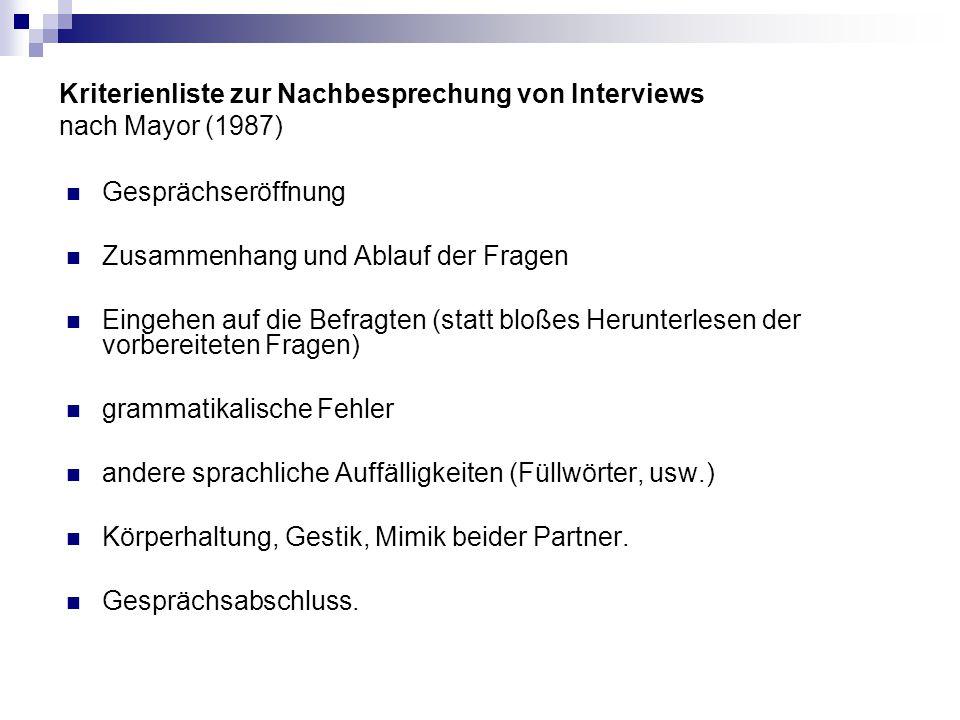 Kriterienliste zur Nachbesprechung von Interviews nach Mayor (1987) Gesprächseröffnung Zusammenhang und Ablauf der Fragen Eingehen auf die Befragten (
