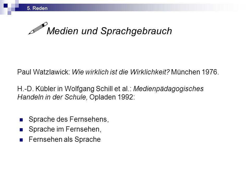 Paul Watzlawick: Wie wirklich ist die Wirklichkeit? München 1976. H.-D. Kübler in Wolfgang Schill et al.: Medienpädagogisches Handeln in der Schule, O