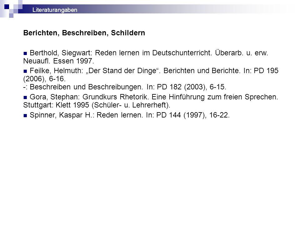 """Berichten, Beschreiben, Schildern Berthold, Siegwart: Reden lernen im Deutschunterricht. Überarb. u. erw. Neuaufl. Essen 1997. Feilke, Helmuth: """"Der S"""