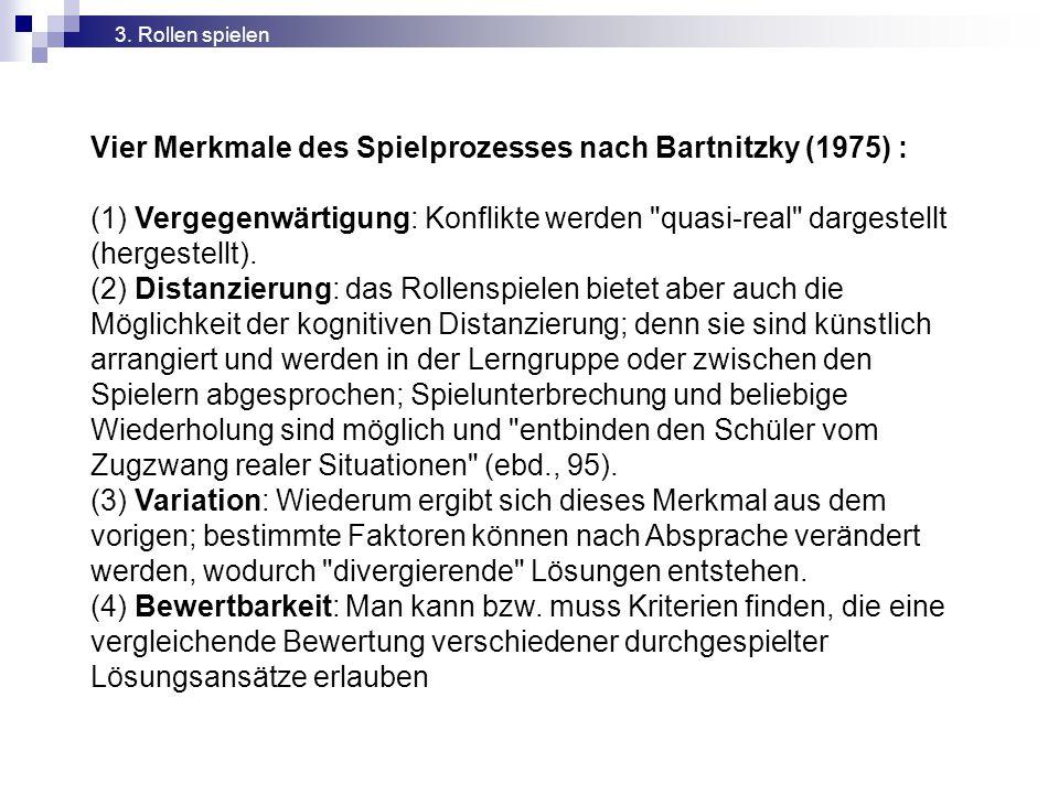 Vier Merkmale des Spielprozesses nach Bartnitzky (1975) : (1) Vergegenwärtigung: Konflikte werden quasi-real dargestellt (hergestellt).