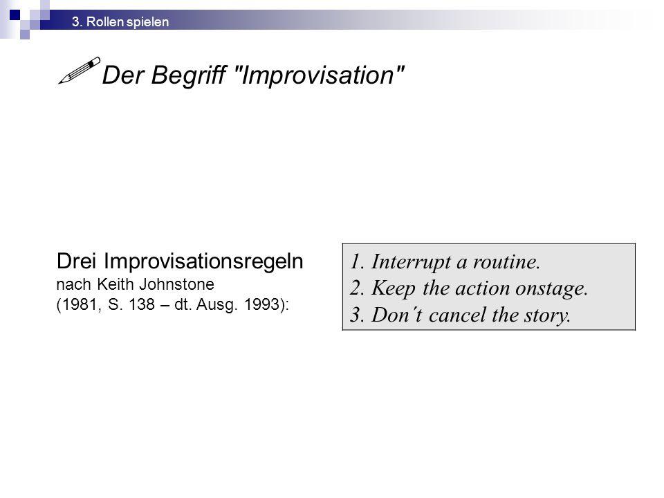  Der Begriff Improvisation Drei Improvisationsregeln nach Keith Johnstone (1981, S.