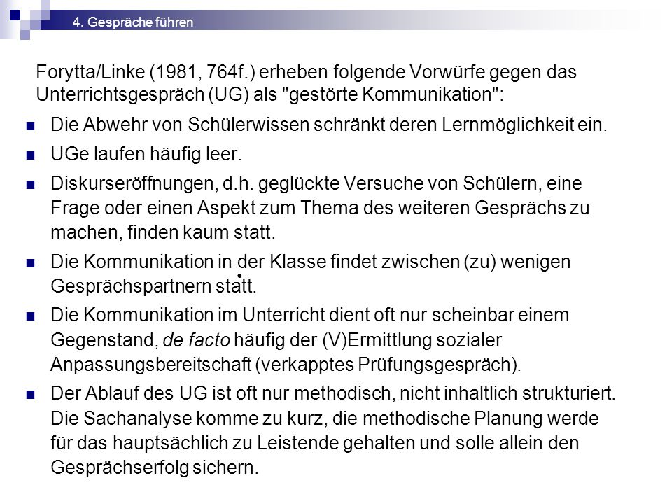 Forytta/Linke (1981, 764f.) erheben folgende Vorwürfe gegen das Unterrichtsgespräch (UG) als gestörte Kommunikation : Die Abwehr von Schülerwissen schränkt deren Lernmöglichkeit ein.