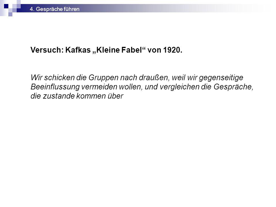 """Versuch: Kafkas """"Kleine Fabel"""" von 1920. Wir schicken die Gruppen nach draußen, weil wir gegenseitige Beeinflussung vermeiden wollen, und vergleichen"""