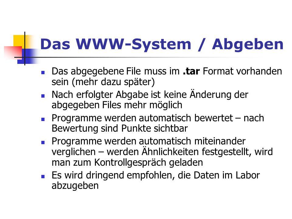 Das abgegebene File muss im.tar Format vorhanden sein (mehr dazu später) Nach erfolgter Abgabe ist keine Änderung der abgegeben Files mehr möglich Pro