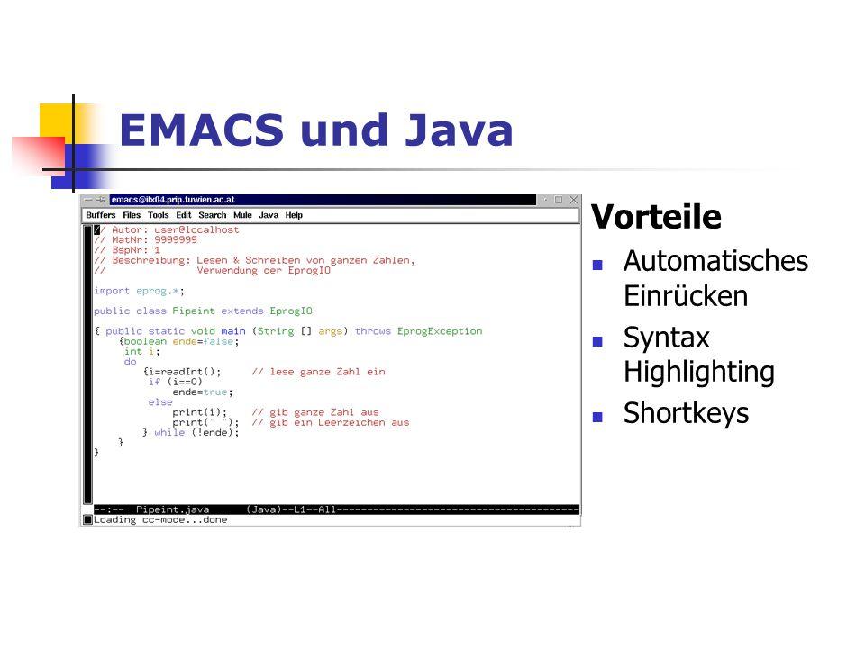 EMACS und Java Vorteile Automatisches Einrücken Syntax Highlighting Shortkeys