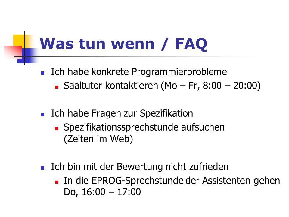 Was tun wenn / FAQ Ich habe konkrete Programmierprobleme Saaltutor kontaktieren (Mo – Fr, 8:00 – 20:00) Ich habe Fragen zur Spezifikation Spezifikatio