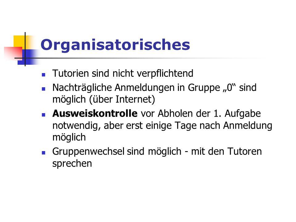 """Organisatorisches Tutorien sind nicht verpflichtend Nachträgliche Anmeldungen in Gruppe """"0"""" sind möglich (über Internet) Ausweiskontrolle vor Abholen"""