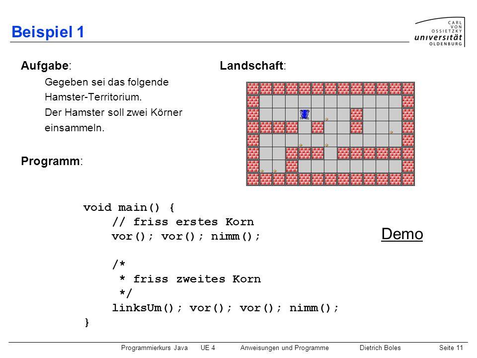 Programmierkurs JavaUE 4 Anweisungen und ProgrammeDietrich BolesSeite 11 Beispiel 1 Aufgabe: Landschaft: Gegeben sei das folgende Hamster-Territorium.