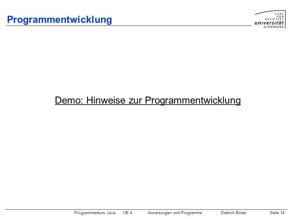 Programmierkurs JavaUE 4 Anweisungen und ProgrammeDietrich BolesSeite 14 Programmentwicklung Demo: Hinweise zur Programmentwicklung