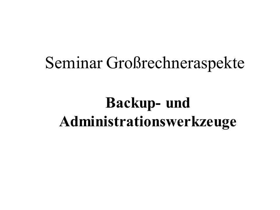 Backup- und Administrationswerkzeuge Seminar Großrechneraspekte