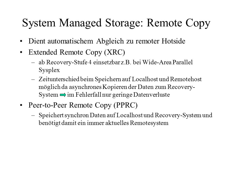 System Managed Storage: Remote Copy Dient automatischem Abgleich zu remoter Hotside Extended Remote Copy (XRC) –ab Recovery-Stufe 4 einsetzbar z.B. be