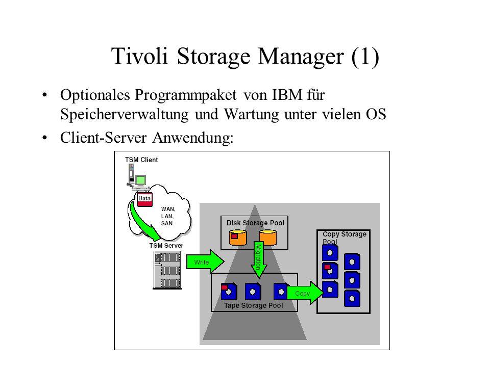 Tivoli Storage Manager (1) Optionales Programmpaket von IBM für Speicherverwaltung und Wartung unter vielen OS Client-Server Anwendung:
