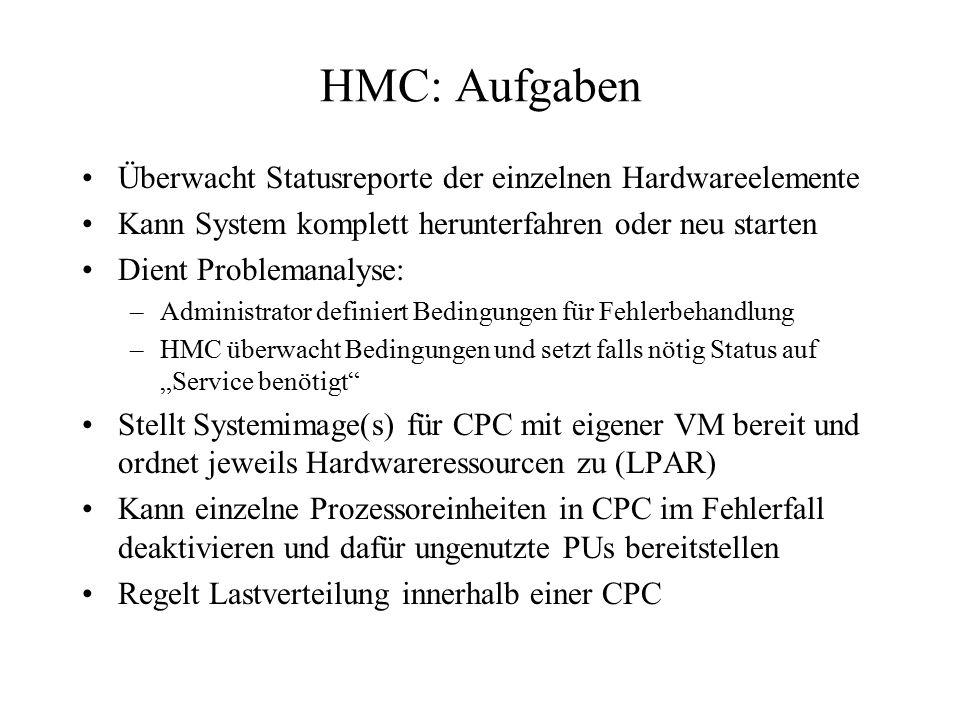 HMC: Aufgaben Überwacht Statusreporte der einzelnen Hardwareelemente Kann System komplett herunterfahren oder neu starten Dient Problemanalyse: –Admin