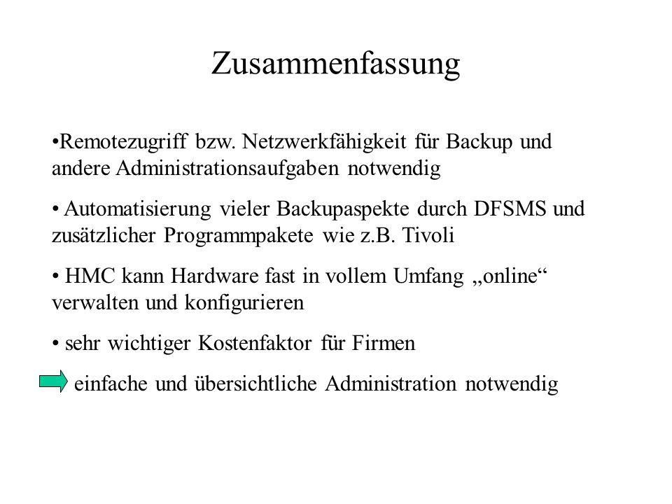 Zusammenfassung Remotezugriff bzw. Netzwerkfähigkeit für Backup und andere Administrationsaufgaben notwendig Automatisierung vieler Backupaspekte durc