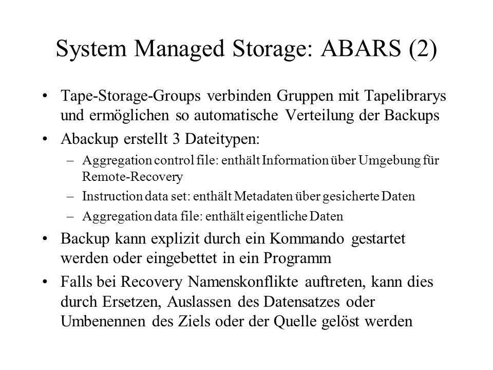 System Managed Storage: ABARS (2) Tape-Storage-Groups verbinden Gruppen mit Tapelibrarys und ermöglichen so automatische Verteilung der Backups Abacku