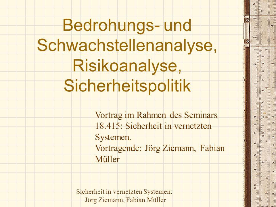 Sicherheit in vernetzten Systemen: Jörg Ziemann, Fabian Müller Bedrohungs- und Schwachstellenanalyse, Risikoanalyse, Sicherheitspolitik Vortrag im Rah