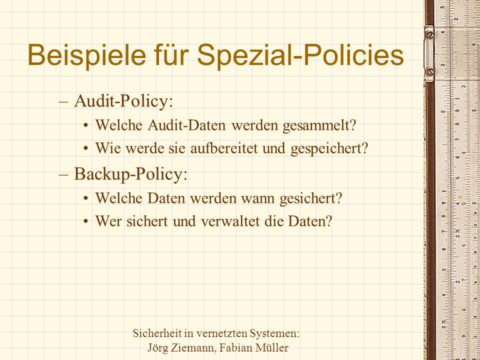 Sicherheit in vernetzten Systemen: Jörg Ziemann, Fabian Müller Beispiele für Spezial-Policies –Audit-Policy: Welche Audit-Daten werden gesammelt? Wie
