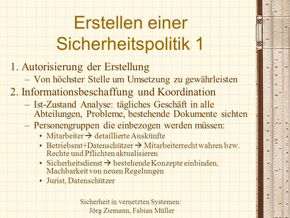 Sicherheit in vernetzten Systemen: Jörg Ziemann, Fabian Müller Erstellen einer Sicherheitspolitik 1 1. Autorisierung der Erstellung –Von höchster Stel