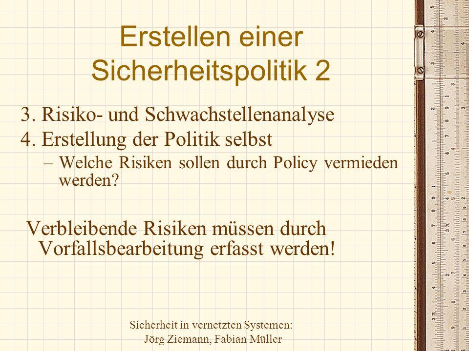 Sicherheit in vernetzten Systemen: Jörg Ziemann, Fabian Müller Erstellen einer Sicherheitspolitik 2 3. Risiko- und Schwachstellenanalyse 4. Erstellung