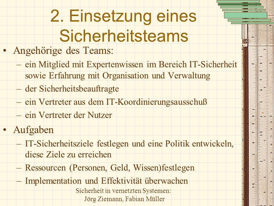 Sicherheit in vernetzten Systemen: Jörg Ziemann, Fabian Müller 2. Einsetzung eines Sicherheitsteams Angehörige des Teams: –ein Mitglied mit Expertenwi