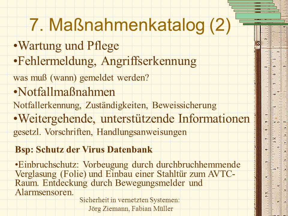 Sicherheit in vernetzten Systemen: Jörg Ziemann, Fabian Müller 7. Maßnahmenkatalog (2) Bsp: Schutz der Virus Datenbank Einbruchschutz: Vorbeugung durc