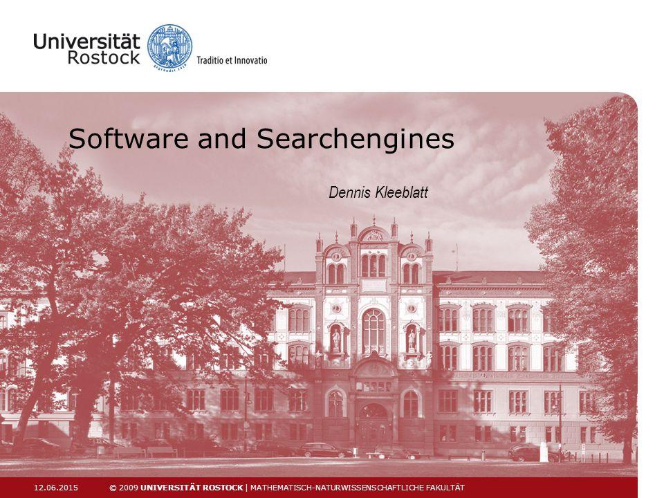 12.06.2015 © 2009 UNIVERSITÄT ROSTOCK | MATHEMATISCH-NATURWISSENSCHAFTLICHE FAKULTÄT Software and Searchengines Dennis Kleeblatt
