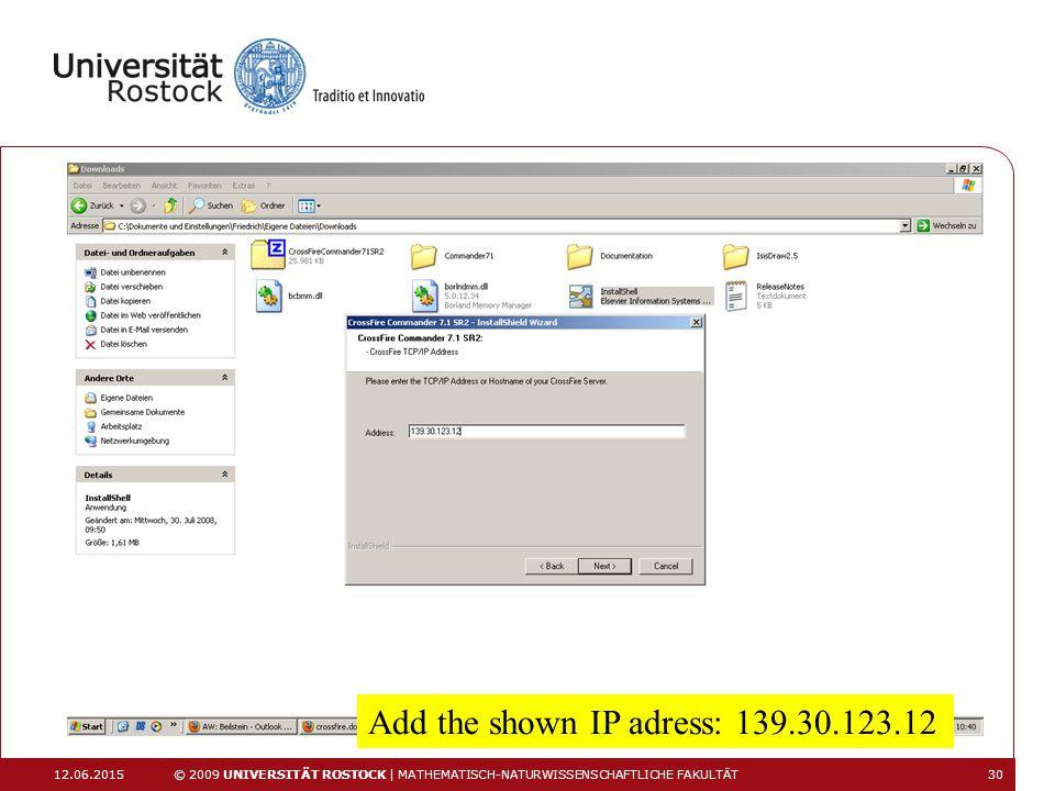 12.06.2015 © 2009 UNIVERSITÄT ROSTOCK | MATHEMATISCH-NATURWISSENSCHAFTLICHE FAKULTÄT 30 Add the shown IP adress: 139.30.123.12
