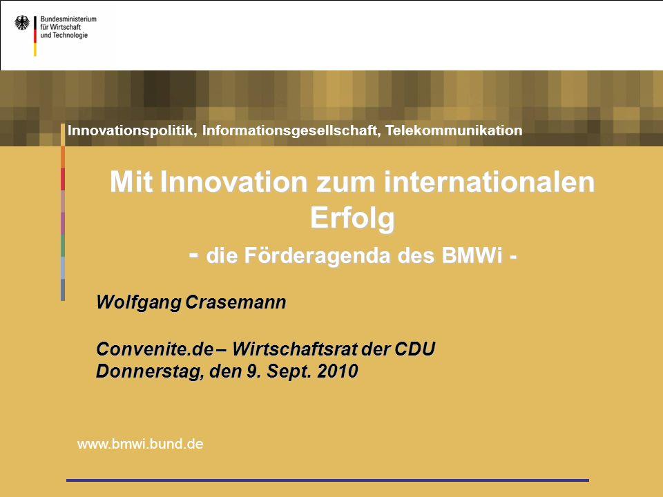 1 Innovationspolitik, Informationsgesellschaft, Telekommunikation www.bmwi.bund.de Convenite.de – Wirtschaftsrat der CDU Donnerstag, den 9. Sept. 2010
