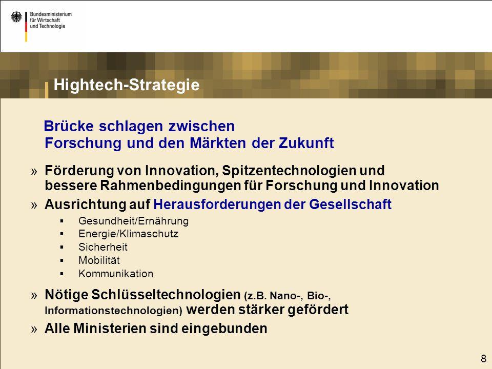 8 Hightech-Strategie Brücke schlagen zwischen Forschung und den Märkten der Zukunft »Förderung von Innovation, Spitzentechnologien und bessere Rahmenb