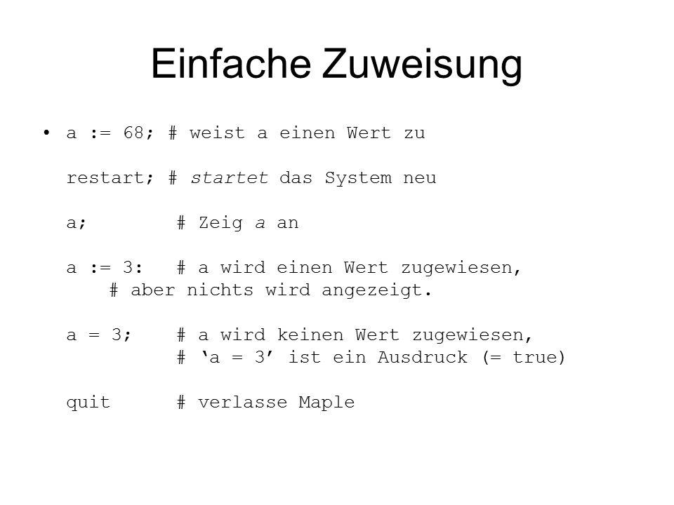 Einfache Zuweisung а := 68; # weist a einen Wert zu restart; # startet das System neu a;# Zeig a an a := 3:# a wird einen Wert zugewiesen, # aber nichts wird angezeigt.