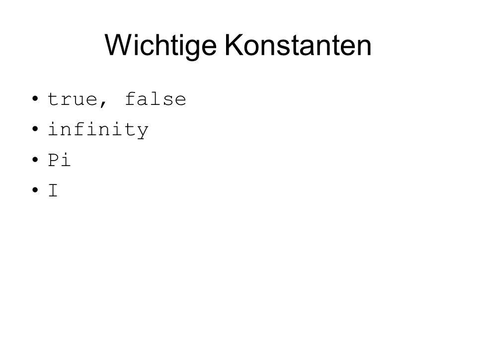 Wichtige Konstanten true, false infinity Pi I