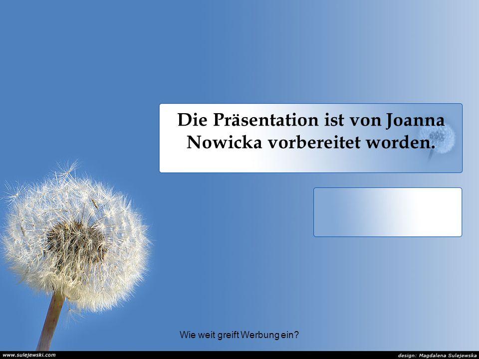 Wie weit greift Werbung ein? Die Präsentation ist von Joanna Nowicka vorbereitet worden.