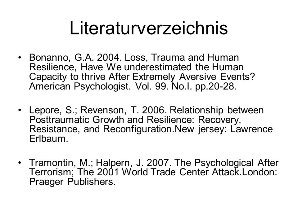Literaturverzeichnis Bonanno, G.A. 2004. Loss, Trauma and Human Resilience, Have We underestimated the Human Capacity to thrive After Extremely Aversi