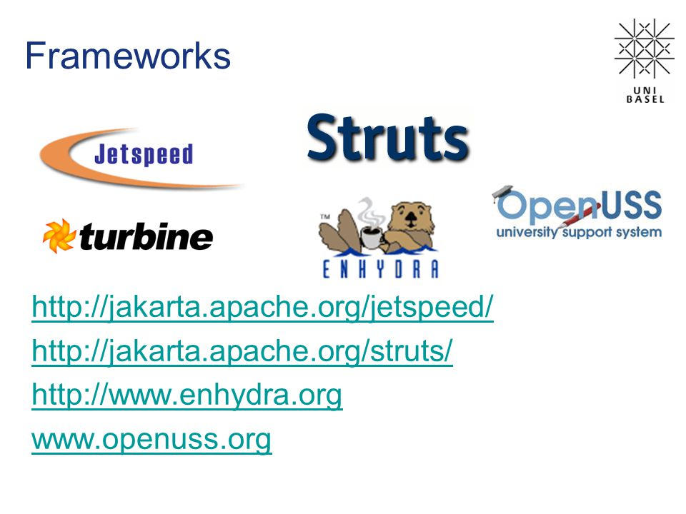 Frameworks http://jakarta.apache.org/jetspeed/ http://jakarta.apache.org/struts/ http://www.enhydra.org www.openuss.org