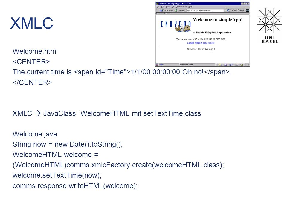 XMLC Welcome.html The current time is 1/1/00 00:00:00 Oh no!. XMLC  JavaClass WelcomeHTML mit setTextTime.class Welcome.java String now = new Date().