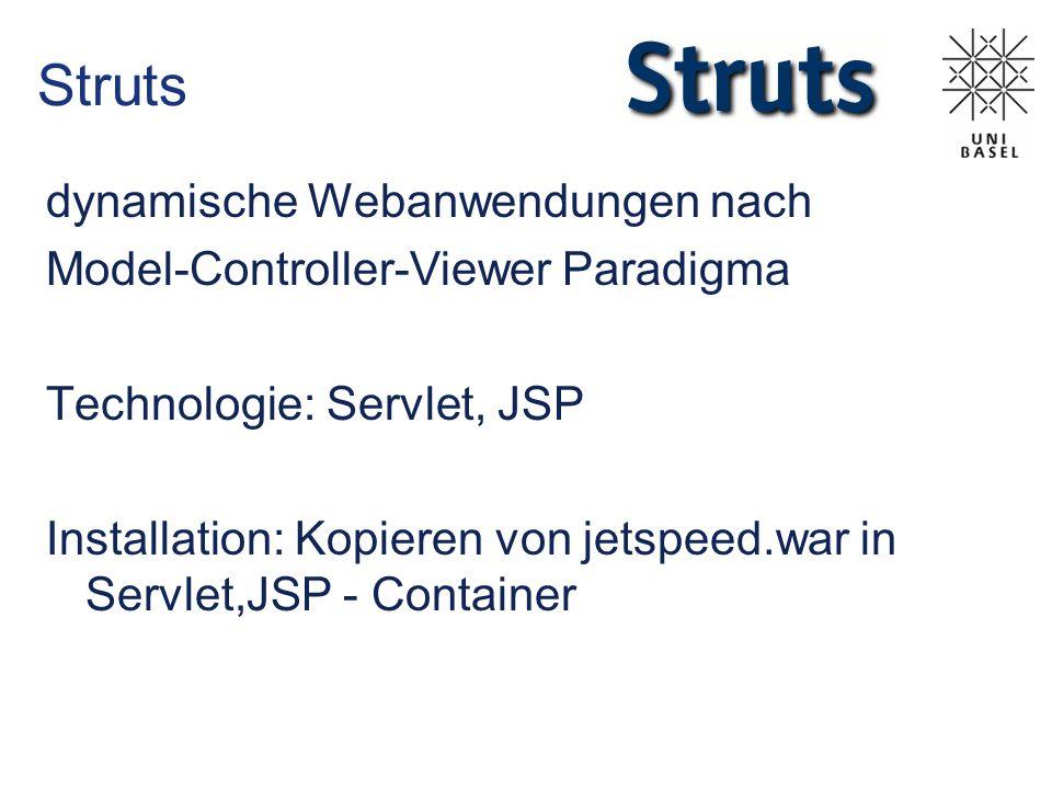 Struts dynamische Webanwendungen nach Model-Controller-Viewer Paradigma Technologie: Servlet, JSP Installation: Kopieren von jetspeed.war in Servlet,JSP - Container