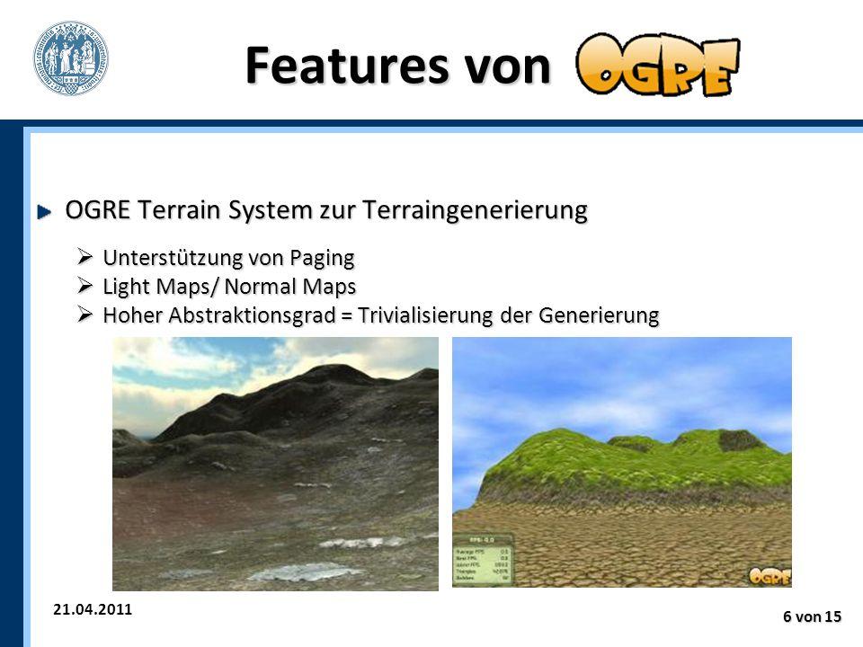 21.04.2011 6 von 15 Features von OGRE Terrain System zur Terraingenerierung  Unterstützung von Paging  Light Maps/ Normal Maps  Hoher Abstraktionsgrad = Trivialisierung der Generierung