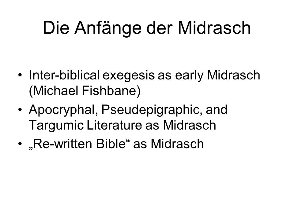 Die Anfänge der Midrasch Inter-biblical exegesis as early Midrasch (Michael Fishbane) Apocryphal, Pseudepigraphic, and Targumic Literature as Midrasch