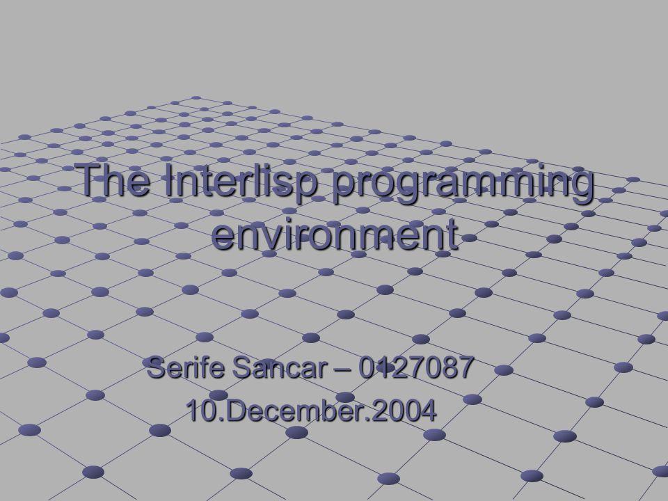 Überblick oInterlisp  ist vor allem eine Programmierumgebung  basiert auf die Programmiersprache Lisp  wird meistens von der AI-community verwendet.