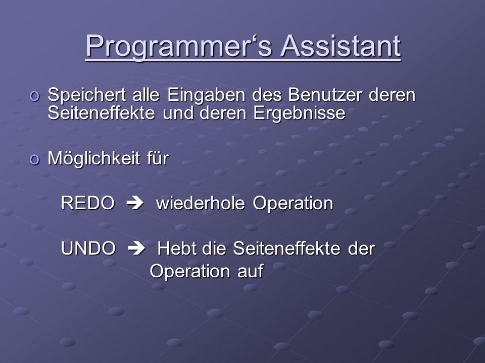 Programmer's Assistant oSpeichert alle Eingaben des Benutzer deren Seiteneffekte und deren Ergebnisse oMöglichkeit für REDO  wiederhole Operation RED