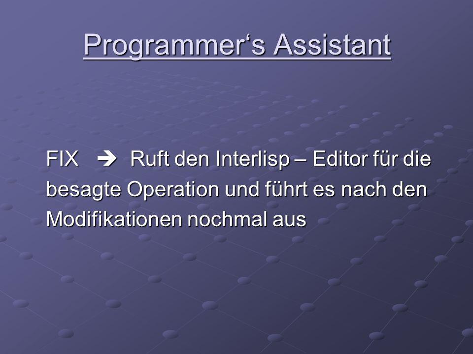 Programmer's Assistant FIX  Ruft den Interlisp – Editor für die FIX  Ruft den Interlisp – Editor für die besagte Operation und führt es nach den bes