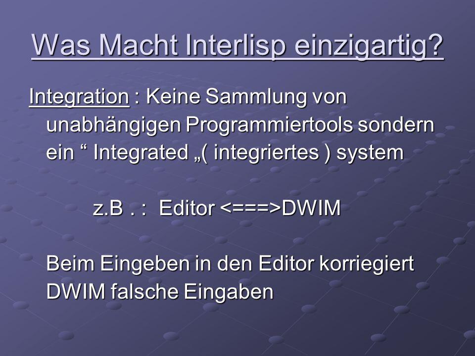 """Was Macht Interlisp einzigartig? Integration : Keine Sammlung von unabhängigen Programmiertools sondern unabhängigen Programmiertools sondern ein """" In"""